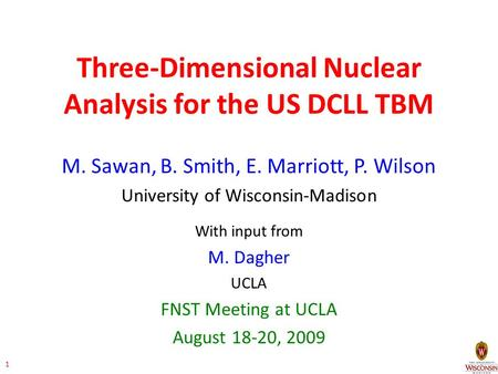 Three-Dimensional Nuclear Analysis for the US DCLL TBM M. Sawan, B. Smith, E. Marriott, P. Wilson University of Wisconsin-Madison With input from M. Dagher.