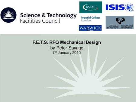 F.E.T.S. RFQ Mechanical Design by Peter Savage 7 th January 2010.