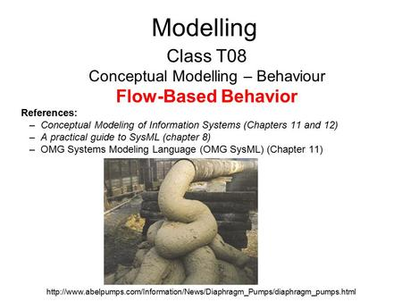Modelling Class T08 Conceptual Modelling – Behaviour Flow-Based Behavior References: –Conceptual Modeling of Information Systems (Chapters 11 and 12) –A.