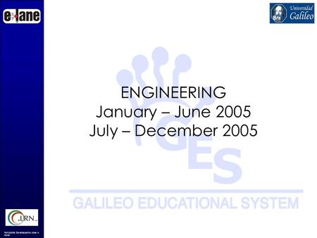 Template Developed by Jose A. Fortin ENGINEERING January – June 2005 July – December 2005.