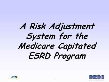1 A Risk Adjustment System for the Medicare Capitated ESRD Program.