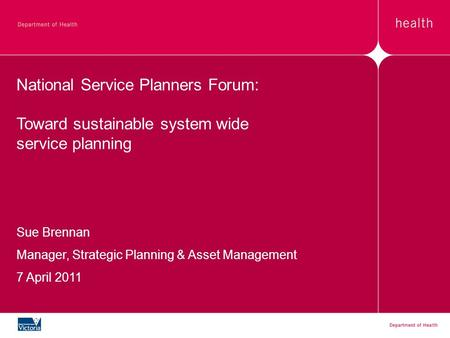 National Service Planners Forum: Toward sustainable system wide service planning Sue Brennan Manager, Strategic Planning & Asset Management 7 April 2011.
