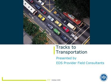 October 2009 Tracks to Transportation Presented by EDS Provider Field Consultants Insert photo here.