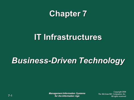 7-1 Management Information Systems for the Information Age Copyright 2004 The McGraw-Hill Companies, Inc. All rights reserved Chapter 7 IT Infrastructures.
