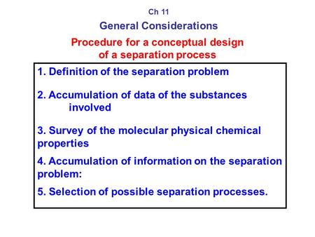 Procedure for a conceptual design of a separation process 1. Definition of the separation problem 2. Accumulation of data of the substances involved 3.