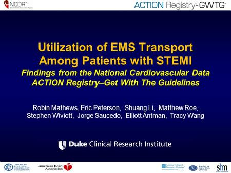 Utilization of EMS Transport Among Patients with STEMI Findings from the National Cardiovascular Data ACTION Registry–Get With The Guidelines Robin Mathews,