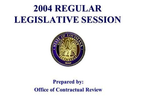 2004 REGULAR LEGISLATIVE SESSION Prepared by: Office of Contractual Review.