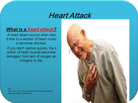 Heart Attack What is a heart attack? -A heart attack occurs when bloo d flow to a section of heart muscl e becomes blocked. -If you don't restore quickly,