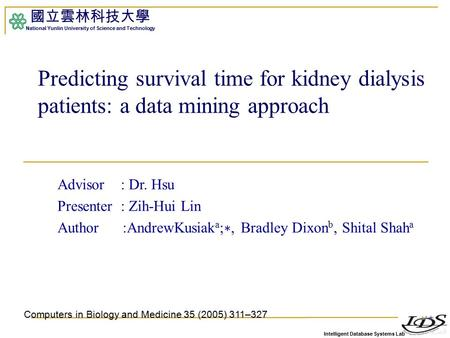 Intelligent Database Systems Lab 國立雲林科技大學 National Yunlin University of Science and Technology 1 Predicting survival time for kidney dialysis patients: