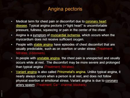 "BIMM118 Angina pectoris Medical term for chest pain or discomfort due to coronary heart disease. Typical angina pectoris (=""tight heart"" is uncomfortable."