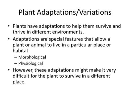 Plant Adaptations/Variations Plants have adaptations to help them survive and thrive in different environments. Adaptations are special features that allow.