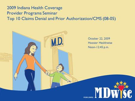 P0380 (09/09) 2009 Indiana Health Coverage Provider Programs Seminar Top 10 Claims Denial and Prior Authorization/CMS (08-05) October 22, 2009 Hoosier.