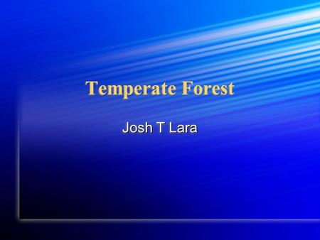 Temperate Forest Josh T Lara. Climate Annual rain fall is 30 to 60 inches per year Annual rain fall is 30 to 60 inches per year The average temperature.