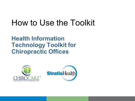How to Use the Toolkit Health Information Technology Toolkit for Chiropractic Offices.