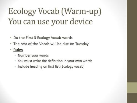 Ecology Vocab (Warm-up) You can use your device Do the First 3 Ecology Vocab words The rest of the Vocab will be due on Tuesday Rules Number your words.