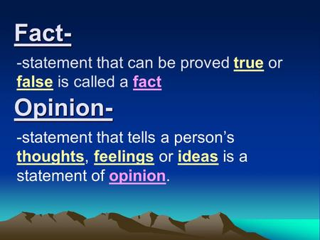 Fact- -statement that can be proved true or false is called a fact -statement that tells a person's thoughts, feelings or ideas is a statement of opinion.