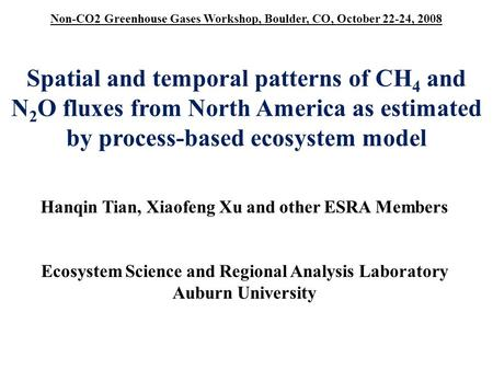 Spatial and temporal patterns of CH 4 and N 2 O fluxes from North America as estimated by process-based ecosystem model Hanqin Tian, Xiaofeng Xu and other.