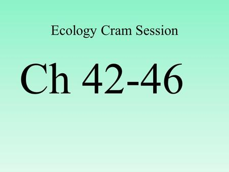 Ecology Cram Session Ch 42-46. Ecology Study of the interactions of organisms within their environment.