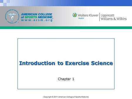 Copyright © 2011 American College of Sports Medicine Introduction to Exercise Science Chapter 1.