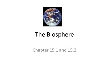 The Biosphere Chapter 15.1 and 15.2. KEY CONCEPT The biosphere is one of Earth's four interconnected systems.