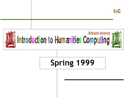 Introduction to Humanities Computing Spring 1999.