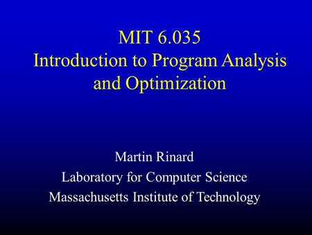 MIT 6.035 Introduction to Program Analysis and Optimization Martin Rinard Laboratory for Computer Science Massachusetts Institute of Technology.