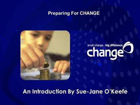 Preparing For CHANGE An Introduction By Sue-Jane O'Keefe.