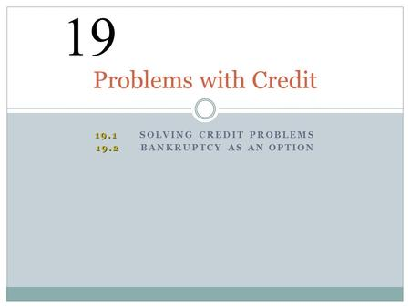 MYPF 19.1 SOLVING CREDIT PROBLEMS 19.2 BANKRUPTCY AS AN OPTION