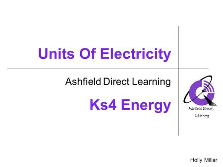 Units Of Electricity Ashfield Direct Learning Holly Millar Ks4 Energy.
