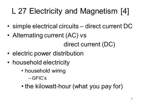 1 L 27 Electricity and Magnetism [4] simple electrical circuits – direct current DC Alternating current (<strong>AC</strong>) vs direct current (DC) electric power distribution.