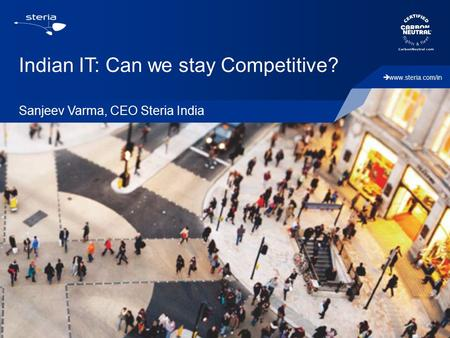  www.steria.com/in Indian IT: Can we stay Competitive? Sanjeev Varma, CEO Steria India.