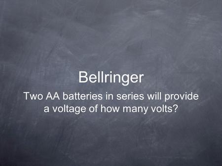 Bellringer Two AA batteries in series will provide a voltage of how many volts?