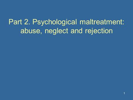 Part 2. Psychological maltreatment: abuse, neglect and rejection