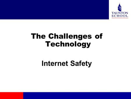 The Challenges of Technology Internet Safety. Basic philosophy Email Messenger services Web sites Social networking sites Monitoring.