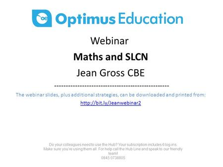 Webinar Maths and SLCN Jean Gross CBE -------------------------------------------------- The webinar slides, plus additional strategies, can be downloaded.