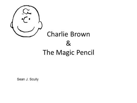 Charlie Brown & The Magic Pencil Sean J. Scully. Charlie Brown does not like Maths. He likes to draw in Maths class. Maths is so boring! I am hungry.