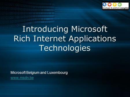 Introducing Microsoft Rich Internet Applications Technologies Microsoft Belgium and Luxembourg www.msdn.be.