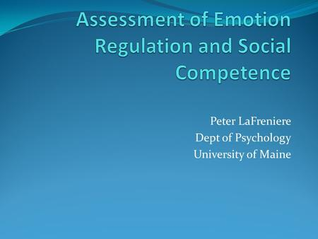 Peter LaFreniere Dept of Psychology University of Maine.
