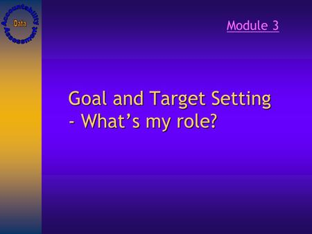 Goal and Target Setting - What's my role? Module 3.