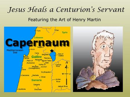 Jesus Heals a Centurion's Servant Featuring the Art of Henry Martin.