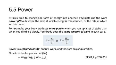 5.5 Power It takes time to change one form of energy into another. Physicists use the word power (P) to describe the rate at which energy is transformed,