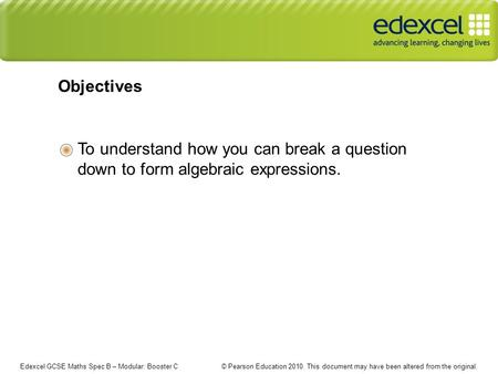 Edexcel GCSE Maths Spec B – Modular: Booster C © Pearson Education 2010. This document may have been altered from the original. To understand how you can.