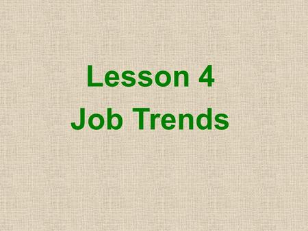 Lesson 4 Job Trends. Objectives Students will be able to ★ complete the exercises related to collocations (verb + noun, verb + adverb, verb + adjective).