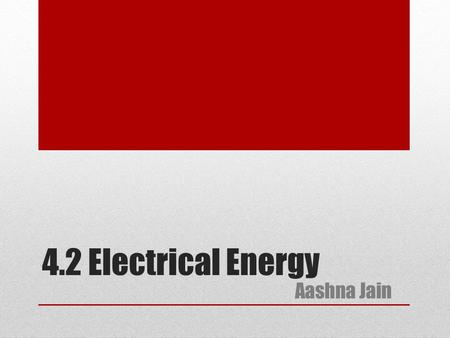 4.2 Electrical Energy Aashna Jain. Electrical energy It is the energy carried by moving electrons in an electric conductor. Electrons are forced down.