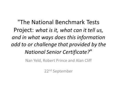 The National Benchmark Tests Project: what is it, what can it tell us, and in what ways does this information add to or challenge that provided by the.