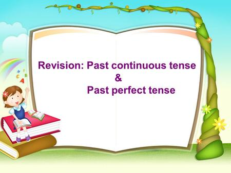 Revision: Past continuous tense & Past perfect tense.