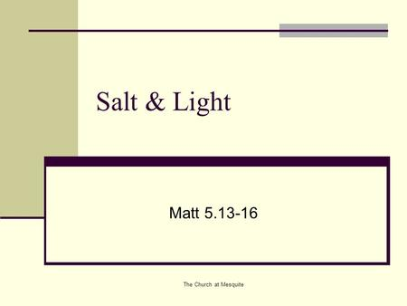 The Church at Mesquite Salt & Light Matt 5.13-16.