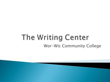 Wor-Wic Community College. Our goal is to help you become a better writer. We expect that you will be an active participant during the session.
