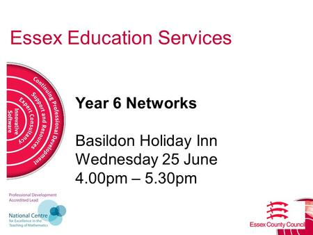Essex Education Services Year 6 Networks Basildon Holiday Inn Wednesday 25 June 4.00pm – 5.30pm.
