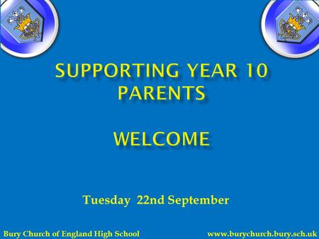 Tuesday 22nd September Bury Church of England High School www.burychurch.bury.sch.uk.